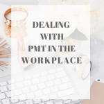 Dealing with PMT in the Workplace