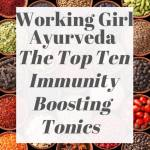 Working Girl Ayurveda – The Top Ten Immunity Boosting Tonics