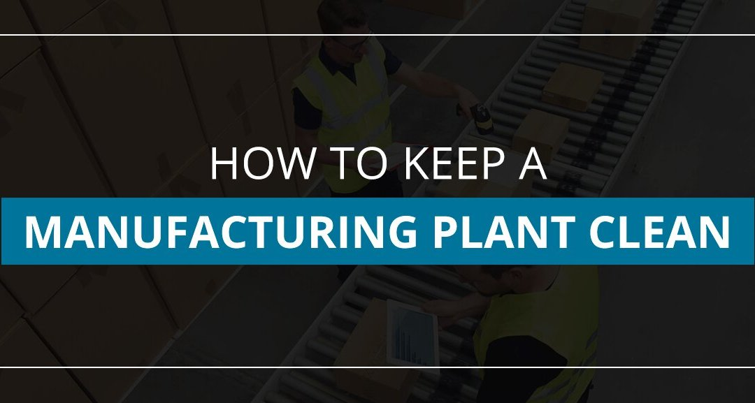 How to Keep a Manufacturing Plant Clean