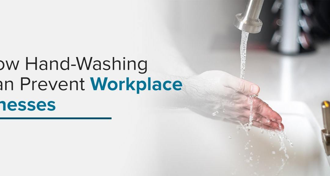 How Hand-Washing Can Prevent Workplace Illnesses