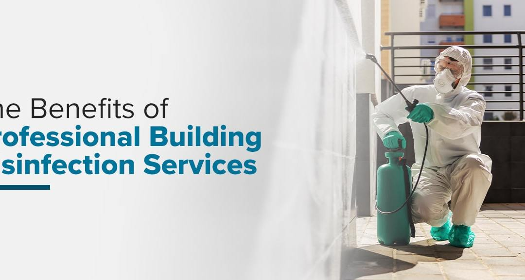 The Benefits of Professional Building Disinfection Services