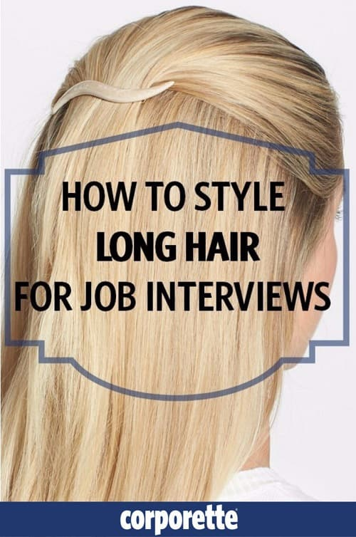 How To Style Long Hair For Job Interviews