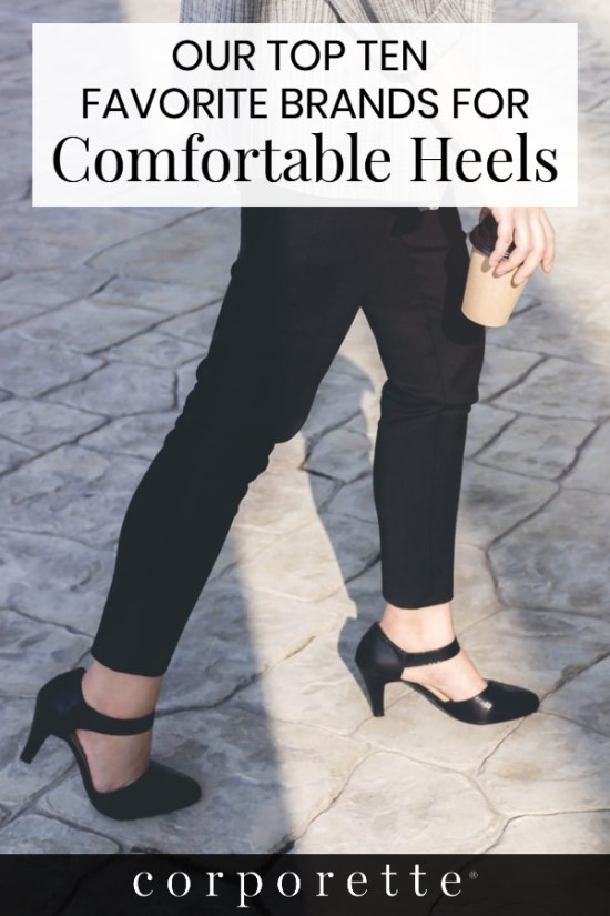 On the hunt for the most comfortable heel brands for style, comfort, durability, quality and more? Whether you're a woman lawyer on your feet in court all day or a senior executive who wants to look great for an important presentation, we've got you covered: We rounded up our TOP TEN comfortable heel brands and readers chimed in with more -- come check it out!