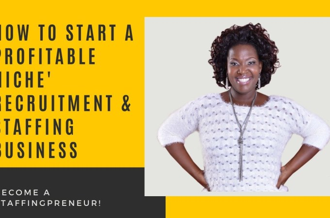 How To Start A Niche Recruiting & Staffing Business – Become A Staffingpreneur   Dee Williams
