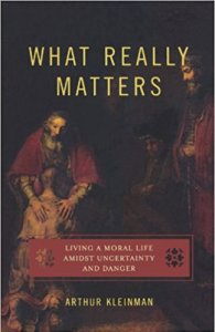 Arthur Kleinman What Really Matters