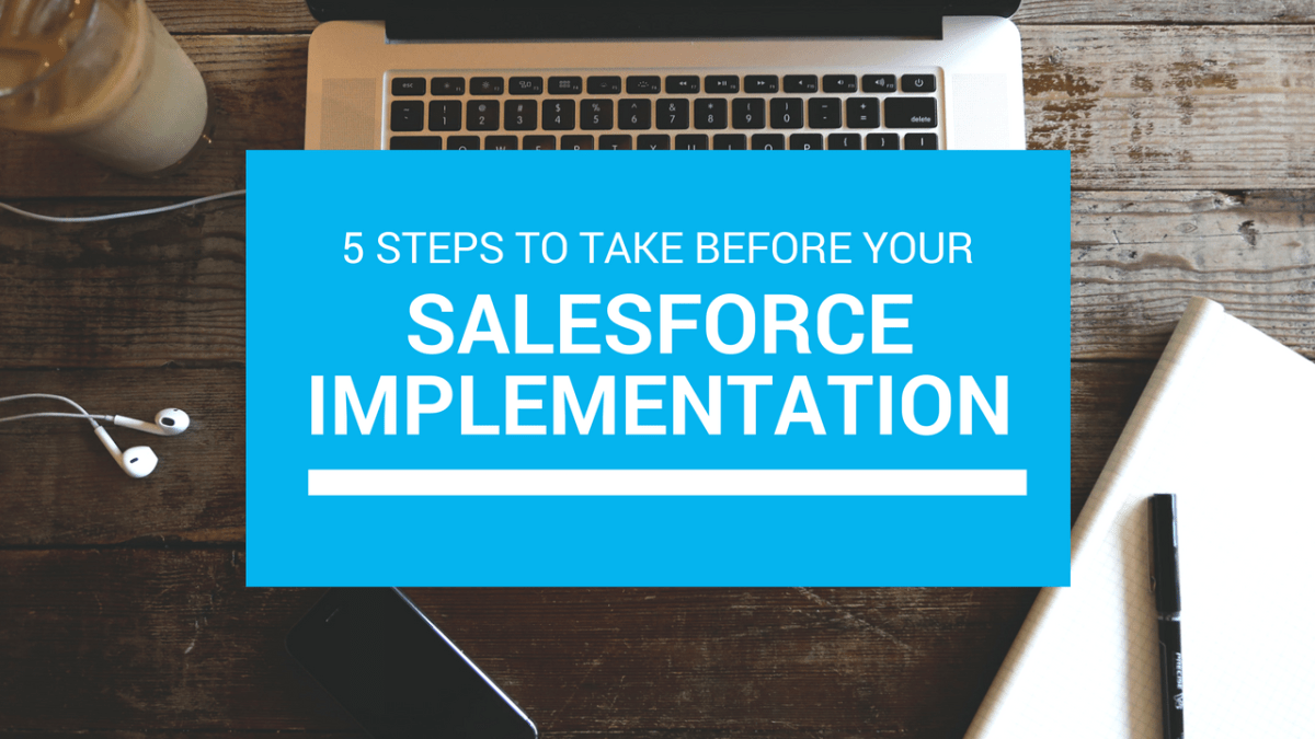 5 Steps to Take Before your Salesforce Implementation