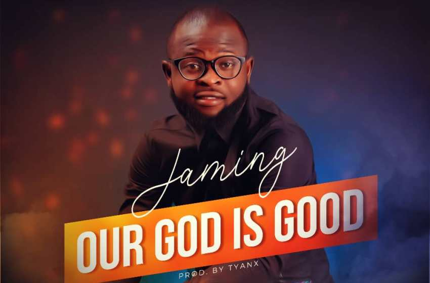 Jaming – Our God Is Good    @One_Jaming   MP3 DOWNLOAD