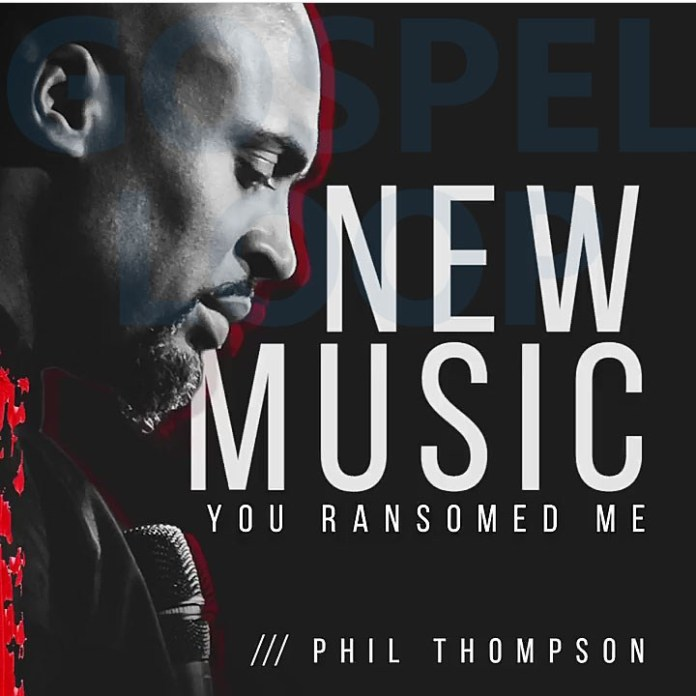 Phil-Thompson-You-Ransomed-Me-Free-Mp3-Download