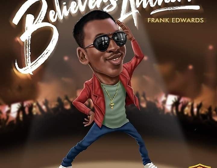 Frank Edwards – Believers Anthem |Mp3 Download|