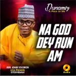 Minister Adam Solomon – Na God Dey Run Am  Album Mp3 Download 