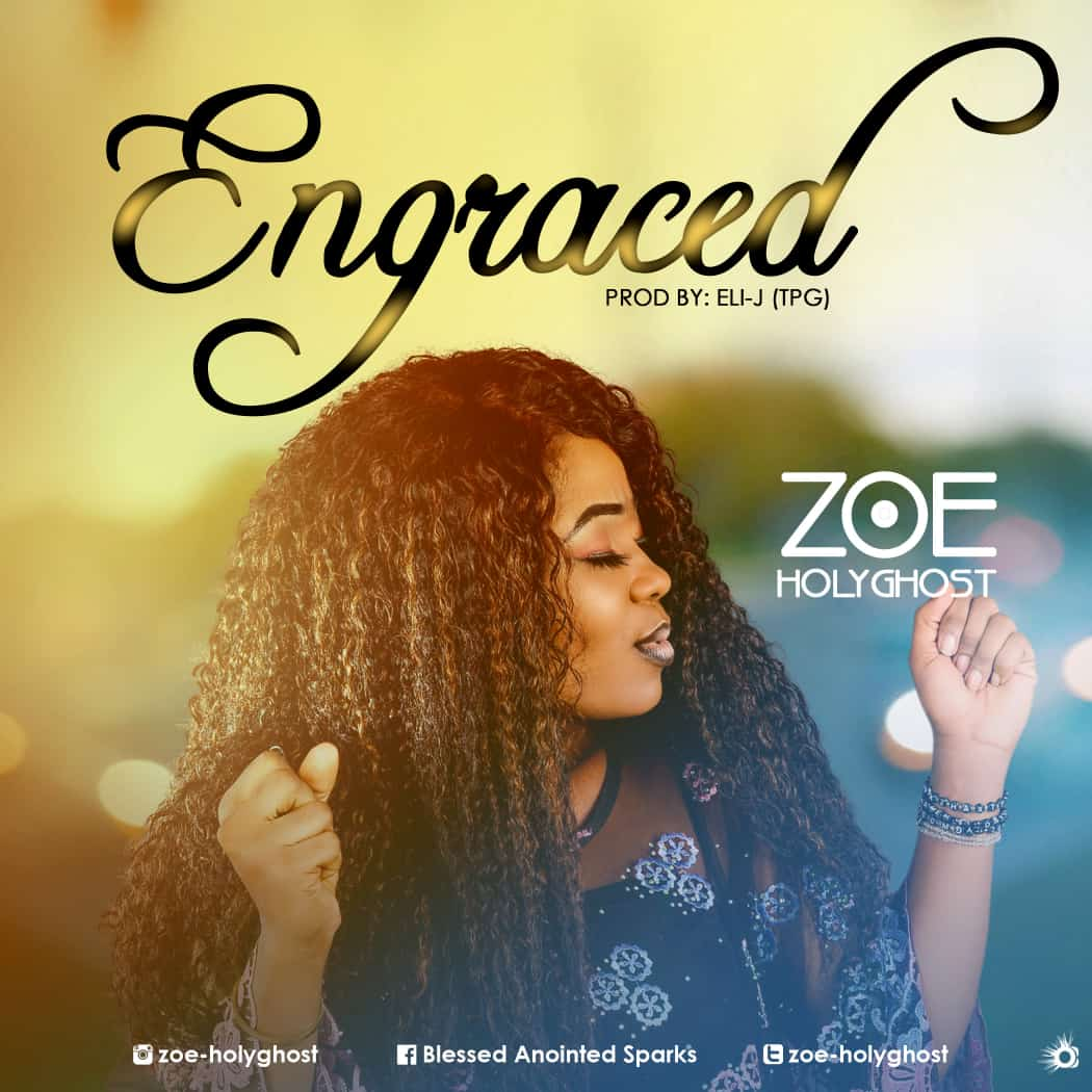 Zoe Holyghost – Engraced |Mp3 Download|