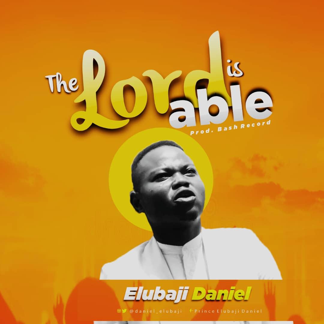 Elubaji Daniel -The Lord Is Able |Mp3 Download|
