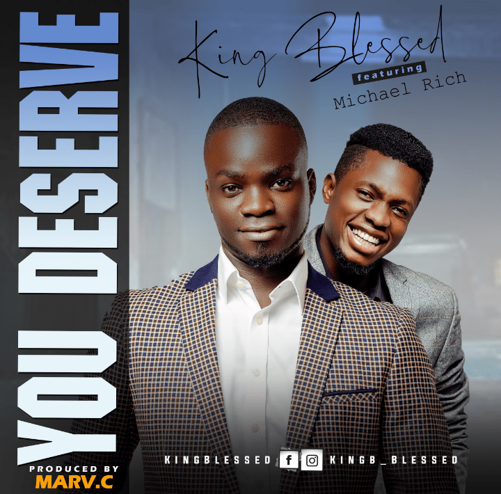 King Blessed – You Deserve ft Michael Rich |Mp3 Download| @Kingb_blessed