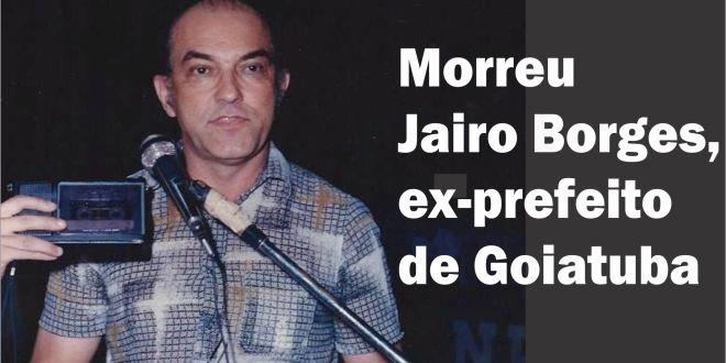 Morreu Jairo Borges de Oliveira, ex-prefeito de Goiatuba
