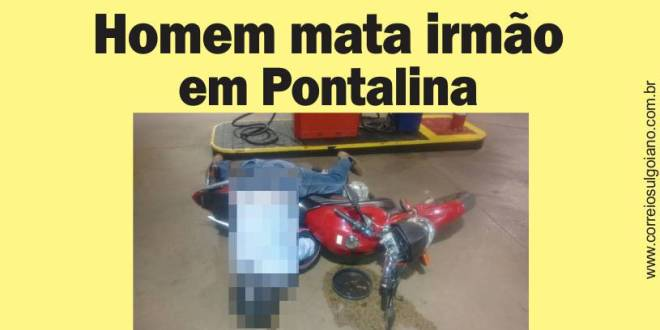 FRATRICÍDIO: Irmão mata outro com tiros, em Pontalina! Vítima teria batido na irmã, ou mãe, e irmão foi tomar satisfação…