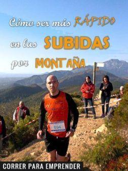Cómo ser más rápido en las subidas por montaña por Joan Ventura. Correrparaemprender