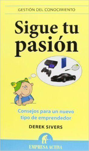 Sigue tu pasión. Consejos para emprender