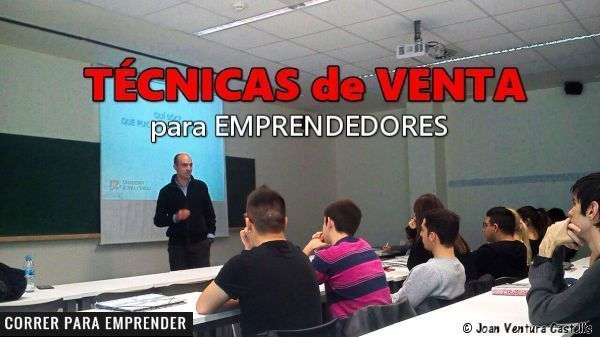Técnicas de venta para emprendedores por Joan Ventura. Correr para emprender