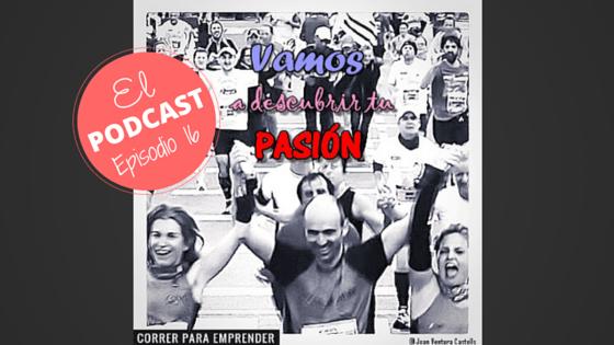 Podcast 16. Qué hacer con mi vida. Vamos a descubrir tu pasión. Emprendedores 3.0. por Joan Ventura. Correr para emprender.