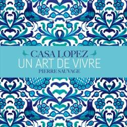 """""""Casa Lopez - Un art de vivre"""", por Pierre Sauvage, publicado pela editora Flammarion"""
