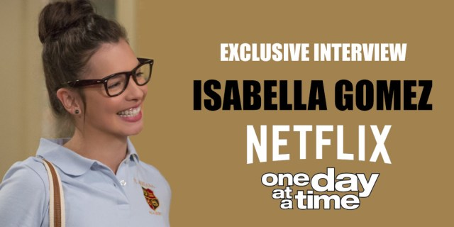 CorrienteLatina's exclusive interview with Isabella Gomez from Netflix's One Day at a Time