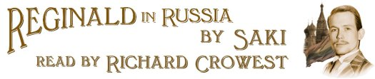 Reginald in Russia, by Saki, read by Richard Crowest