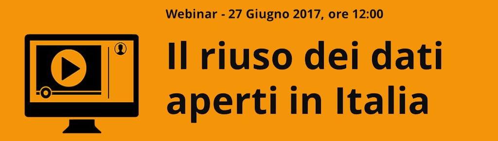 Il riuso dei dati aperti in Italia - Webinar 27 Giugno 2017 - ore 12:00 - Iscriviti
