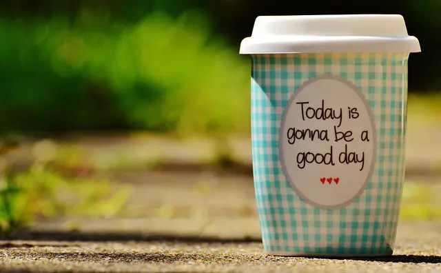 """A coffee cup that says, """"Today is gonna be a good day."""""""