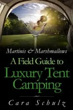 Book Martinis & Marshmallows: A Field Guide to Luxury Tent Camping