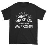 Wake Up And Be Awesome Motivational Short Sleeve T-Shirt