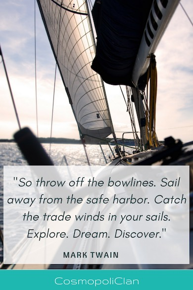 """So throw off the bowlines. Sail away from the safe harbor. Catch the trade winds in your sails. Explore. Dream. Discover."" – Mark Twain. Let this inspirational travel quote spark your wanderlust and inspire your next family travel vacation."