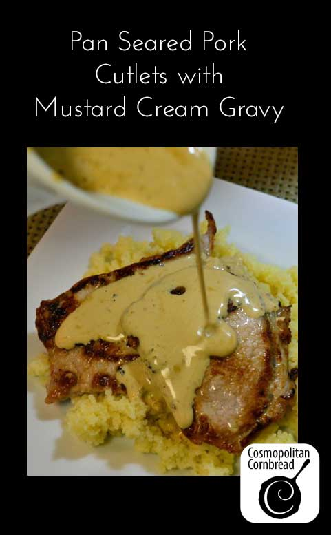 Pan Seared Pork Cutlets with a delicious Mustard Cream Gravy. Get this impressive, yet simple recipe from Cosmopolitan Cornbread