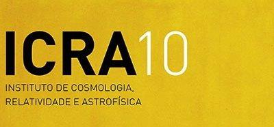 10º aniversário do Instituto de Cosmologia Relatividade e Astrofísica – ICRA