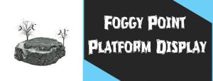 Foggy Point Platform Display