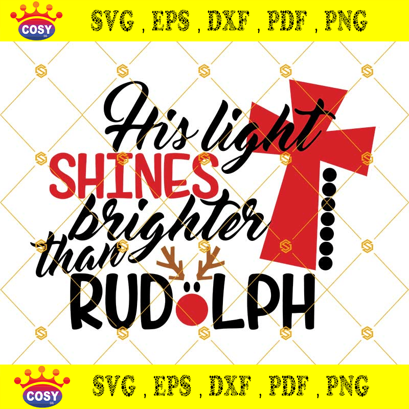 We've got you covered with bible verses and christian quotes on faith, hope, love and grace! His Light Shines Brighter Than Rudolph Svg Religious Svg