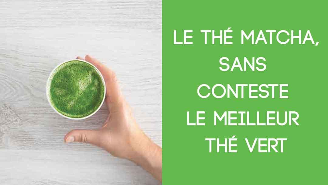 Le thé Matcha: sans conteste le Meilleur Thé Vert