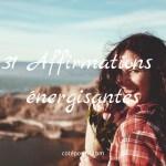 31 affirmations énergisantes pour retrouver confiance en soi