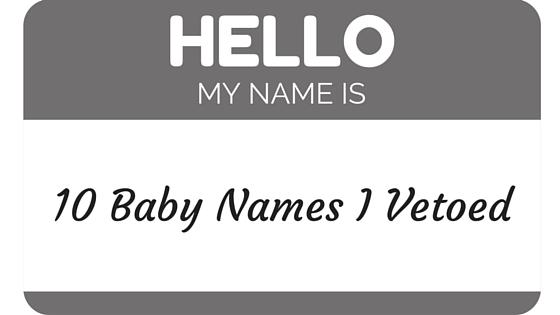10 Baby Names I Vetoed(1)
