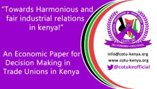 """TOWARDS HARMONIOUS AND FAIR INDUSTRIAL RELATIONS IN KENYA!"" An Economic Paper for Decision Making in Trade Unions in Kenya By OWIDHI GEORGE OTIENO ECONOMIST CENTRAL ORGANIZATION OF TRADE UNIONS –COTU (K)"