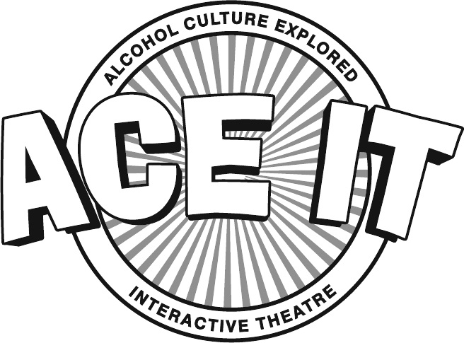 ACE IT (Alcohol Culture Explored Interactive Theatre