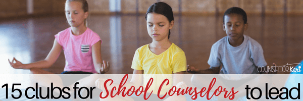 15 clubs for school counselors to lead: get your students engaged, involved, and growing with these fun, meaningful activities!