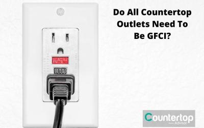 Do All Countertop Outlets Need To Be GFCI?