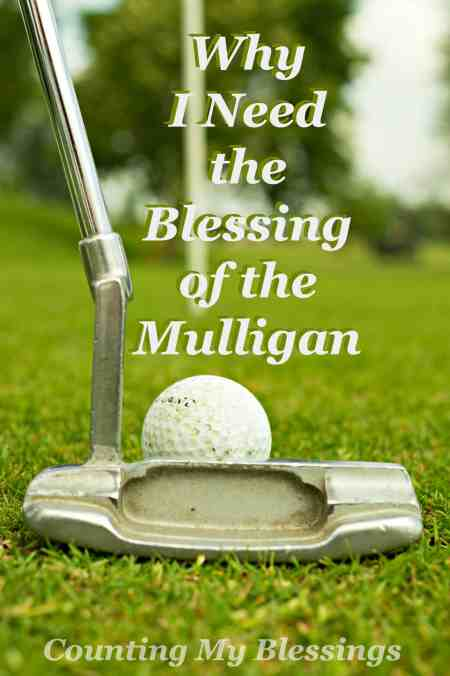 "I'm not a golfer, but the game has one of my favorite rules . . . in the event of ""bad luck"" or a ""bad shot"" the player gets a mulligan = a do-over."