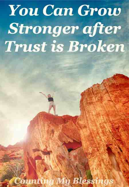 It's hard to heal after trust is broken. But I'm here to tell you from experience you will not only heal, you can grow stronger.