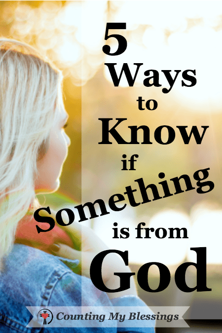5 Ways to Know if Something is from God - Counting My Blessings