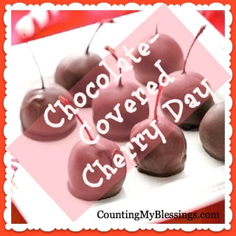 Happy Chocolate-Covered Cherry Day – Counting My Blessings