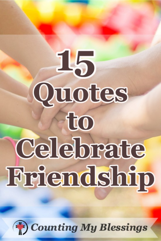 Friendship is a blessing that keeps on giving. 15 of the best quotes to celebrate friendship!