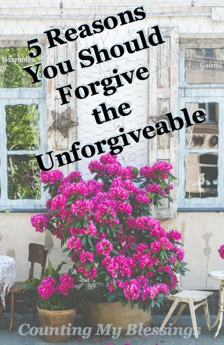 You're beyond hurt and angry and forgiveness seems impossible. Here are five reasons why you should forgive the unforgivable anyway.