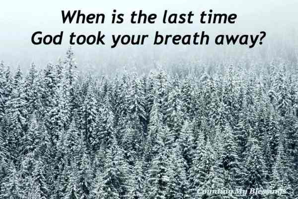 When is the Last Time God Took Your Breath Away