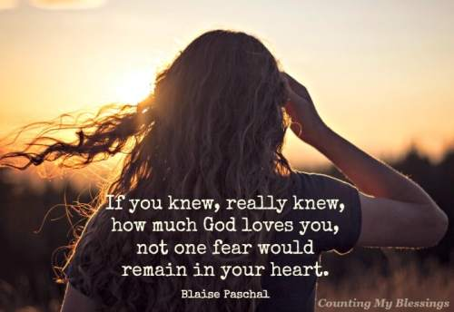 If you knew, really knew how much God loves you...